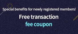 newly registered members! Free transaction fee coupon